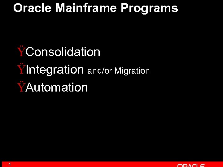 Oracle Mainframe Programs ŸConsolidation ŸIntegration and/or Migration ŸAutomation 4