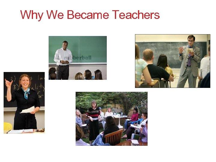 Why We Became Teachers
