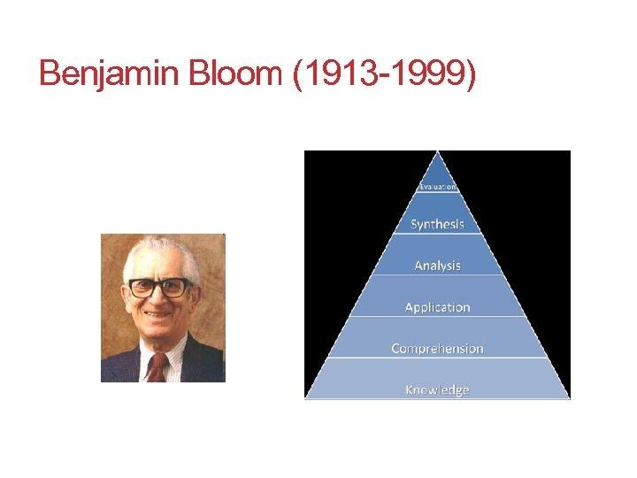 Benjamin Bloom (1913 -1999)