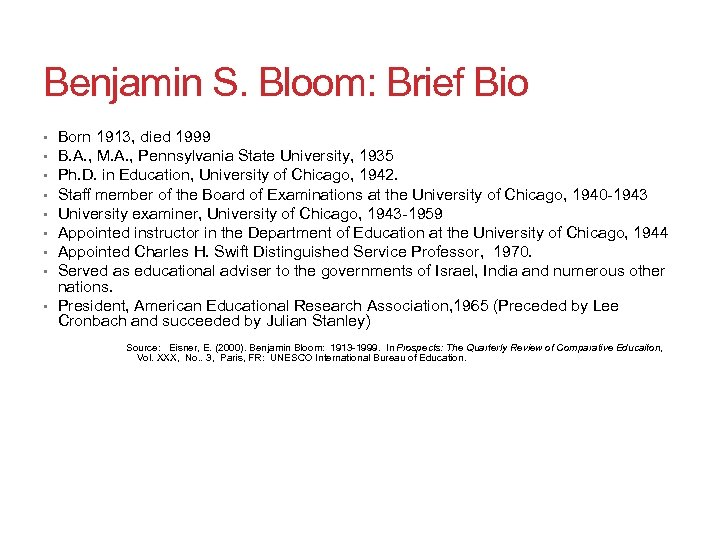 Benjamin S. Bloom: Brief Bio Born 1913, died 1999 B. A. , M. A.