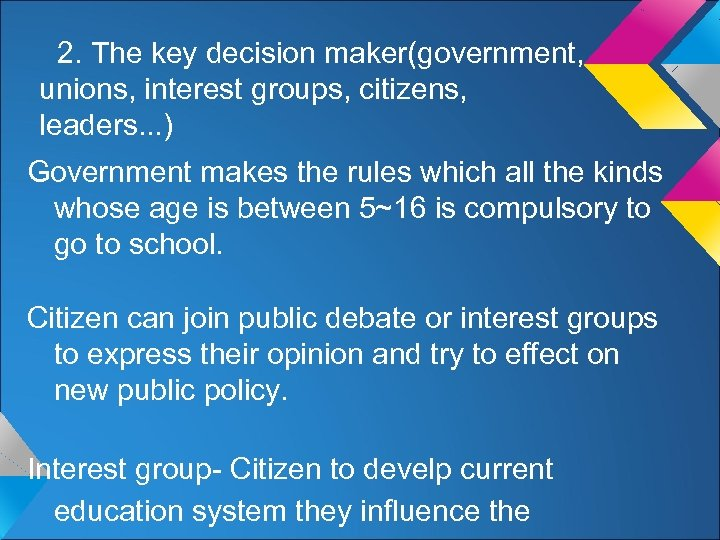 2. The key decision maker(government, unions, interest groups, citizens, leaders. . . ) Government