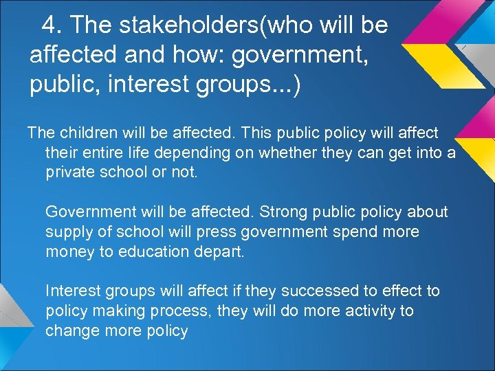 4. The stakeholders(who will be affected and how: government, public, interest groups. . .