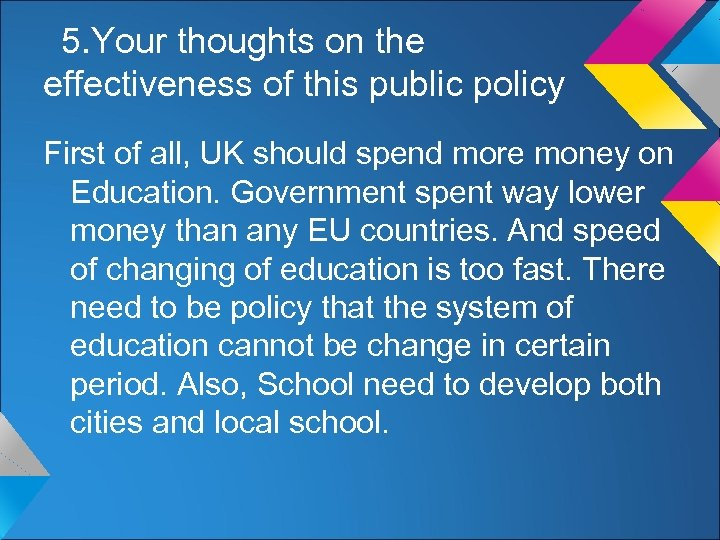 5. Your thoughts on the effectiveness of this public policy First of all, UK