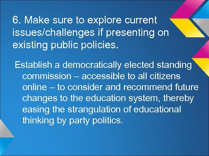 6. Make sure to explore current issues/challenges if presenting on existing public policies. Establish