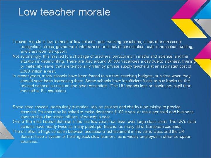 Low teacher morale Teacher morale is low, a result of low salaries, poor working