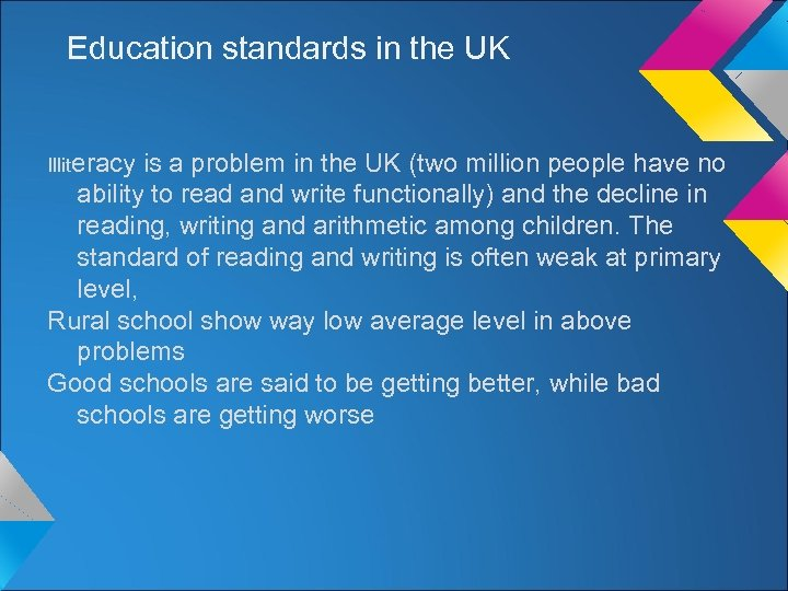 Education standards in the UK Illiteracy is a problem in the UK (two million