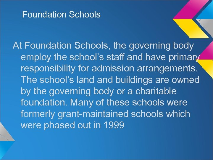 Foundation Schools At Foundation Schools, the governing body employ the school's staff and have
