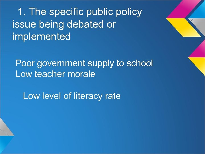 1. The specific public policy issue being debated or implemented Poor government supply to