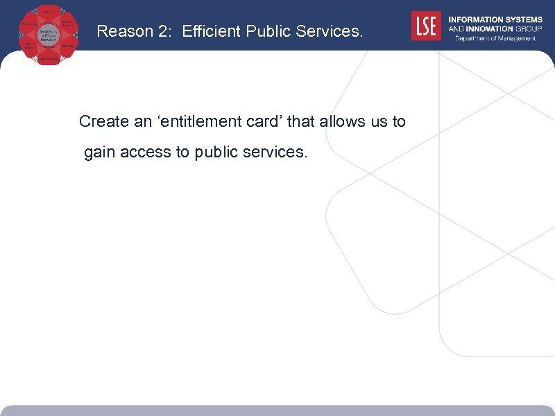 Reason 2: Efficient Public Services. Create an 'entitlement card' that allows us to gain