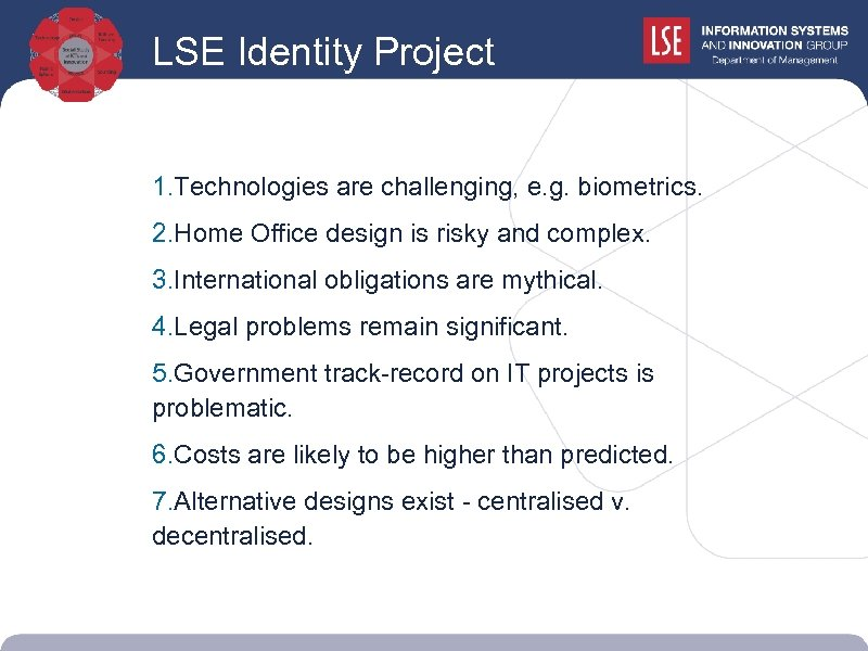 LSE Identity Project 1. Technologies are challenging, e. g. biometrics. 2. Home Office design