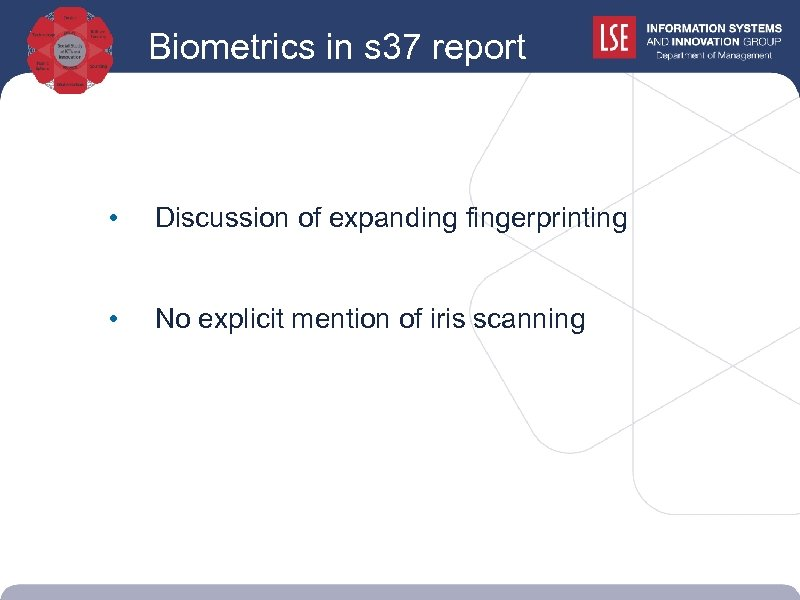 Biometrics in s 37 report • Discussion of expanding fingerprinting • No explicit mention