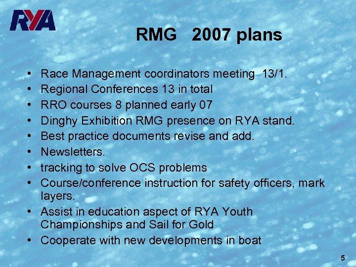 RMG 2007 plans • • Race Management coordinators meeting 13/1. Regional Conferences 13 in