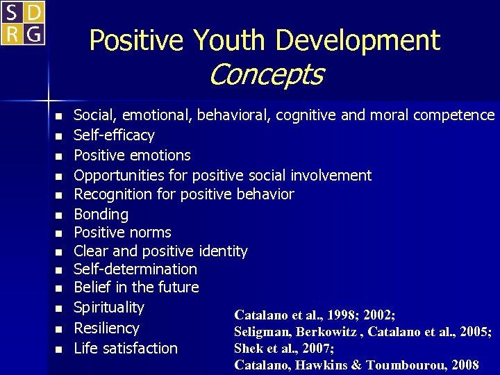 Positive Youth Development Concepts n n n n Social, emotional, behavioral, cognitive and moral
