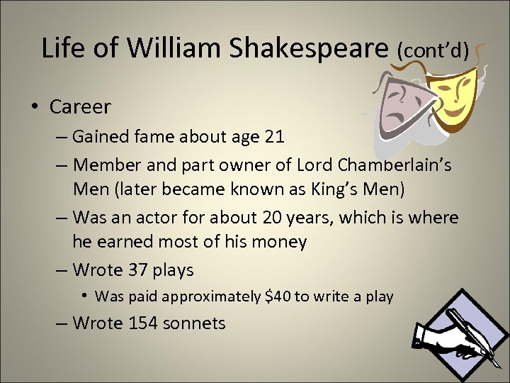 Life of William Shakespeare (cont'd) • Career – Gained fame about age 21 –
