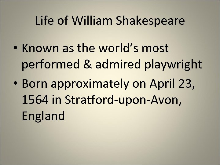 Life of William Shakespeare • Known as the world's most performed & admired playwright