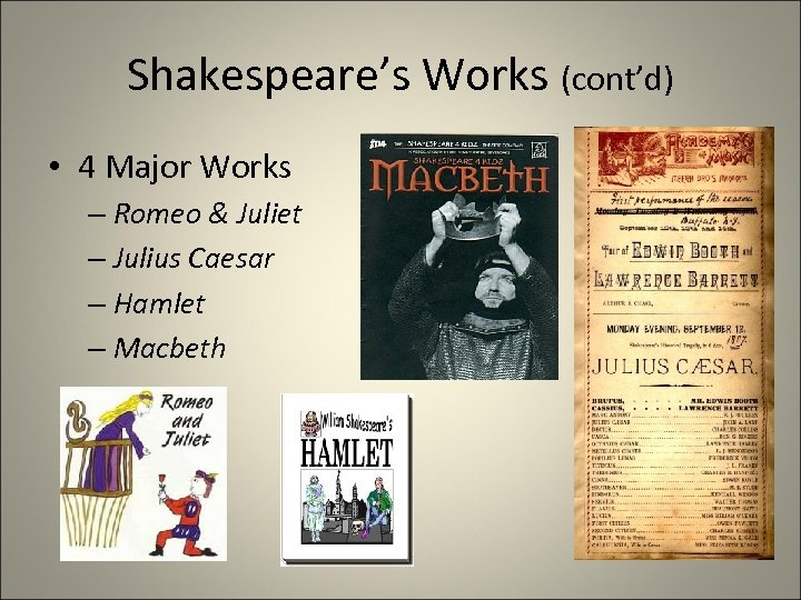 Shakespeare's Works (cont'd) • 4 Major Works – Romeo & Juliet – Julius Caesar