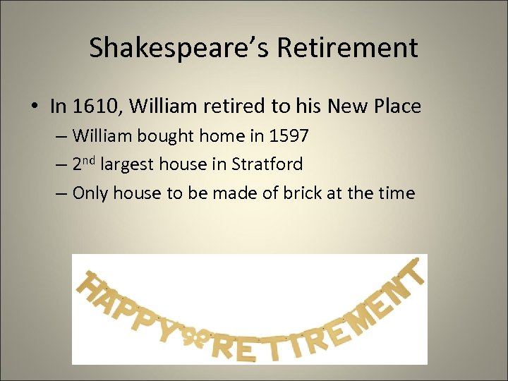 Shakespeare's Retirement • In 1610, William retired to his New Place – William bought