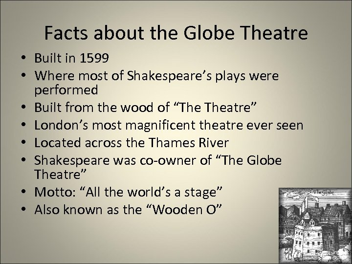 Facts about the Globe Theatre • Built in 1599 • Where most of Shakespeare's