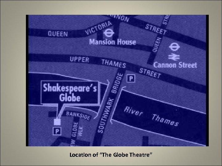 """Location of """"The Globe Theatre"""""""