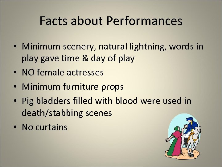 Facts about Performances • Minimum scenery, natural lightning, words in play gave time &