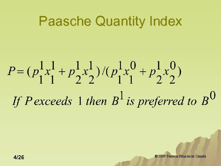 Paasche Quantity Index 4/26 © 2009 Pearson Education Canada