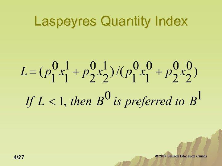 Laspeyres Quantity Index 4/27 © 2009 Pearson Education Canada