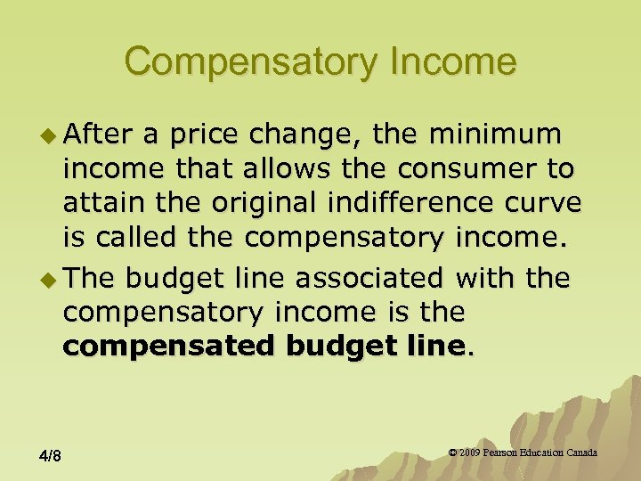 Compensatory Income u After a price change, the minimum income that allows the consumer