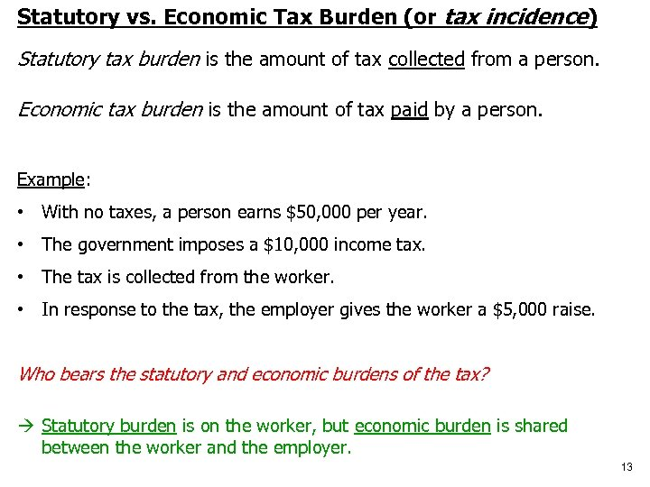 Statutory vs. Economic Tax Burden (or tax incidence) Statutory tax burden is the amount