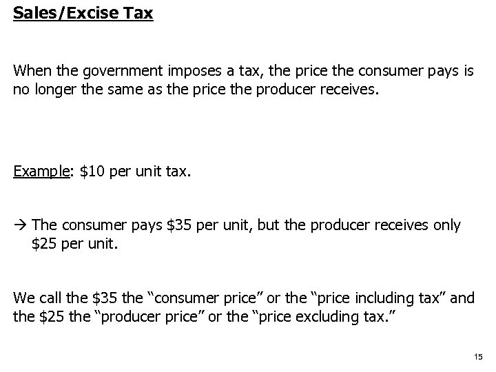 Sales/Excise Tax When the government imposes a tax, the price the consumer pays is