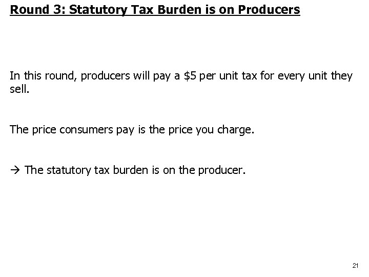 Round 3: Statutory Tax Burden is on Producers In this round, producers will pay