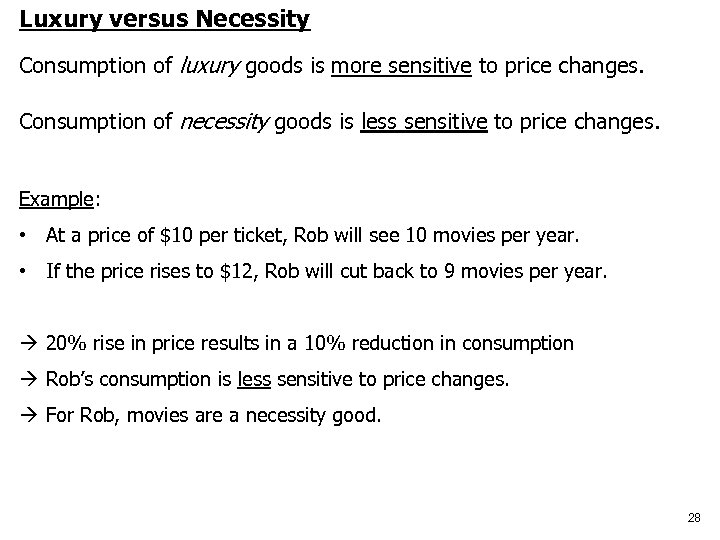 Luxury versus Necessity Consumption of luxury goods is more sensitive to price changes. Consumption