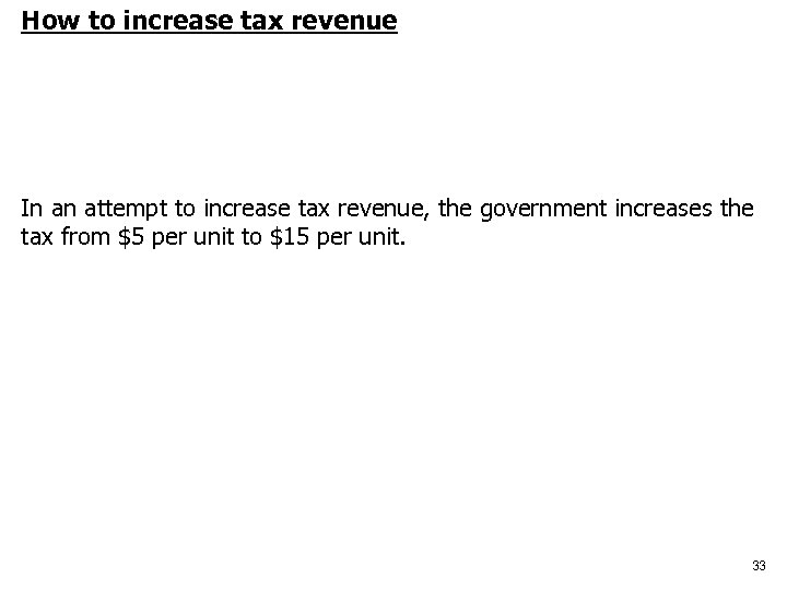 How to increase tax revenue In an attempt to increase tax revenue, the government