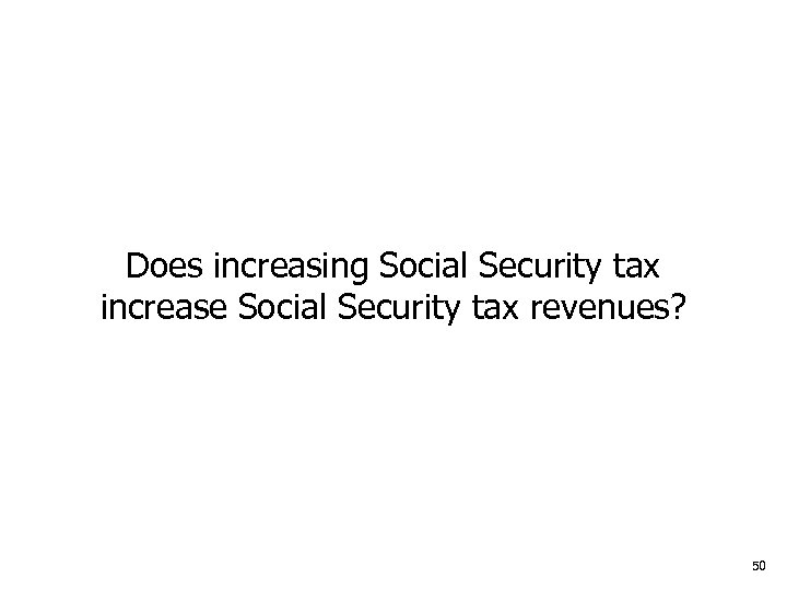 Does increasing Social Security tax increase Social Security tax revenues? 50