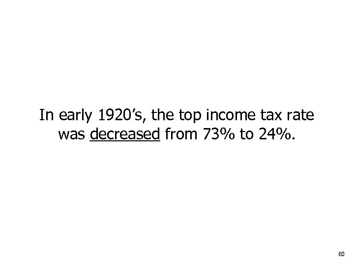 In early 1920's, the top income tax rate was decreased from 73% to 24%.