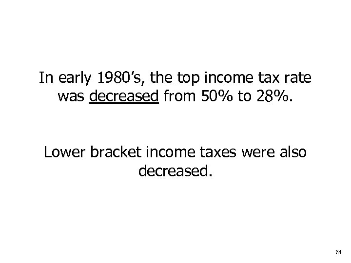 In early 1980's, the top income tax rate was decreased from 50% to 28%.