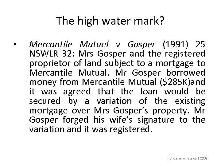 The high water mark? • Mercantile Mutual v Gosper (1991) 25 NSWLR 32: Mrs