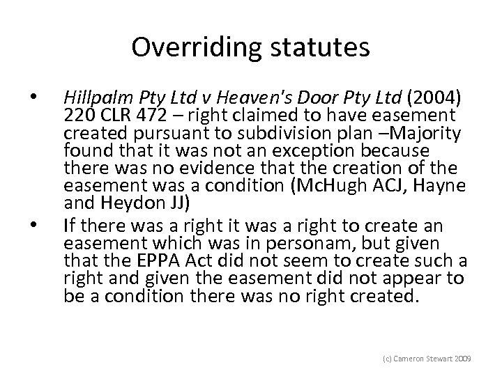 Overriding statutes • • Hillpalm Pty Ltd v Heaven's Door Pty Ltd (2004) 220