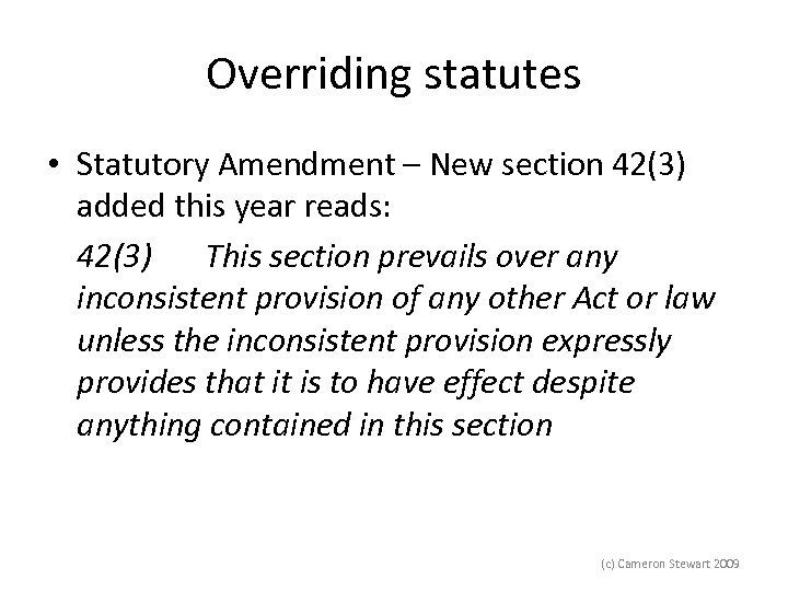 Overriding statutes • Statutory Amendment – New section 42(3) added this year reads: 42(3)