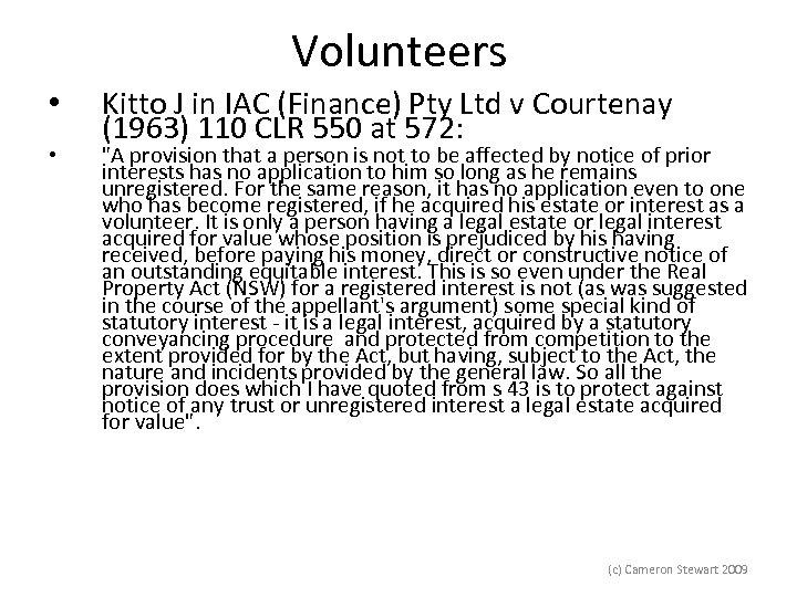 Volunteers • • Kitto J in IAC (Finance) Pty Ltd v Courtenay (1963) 110