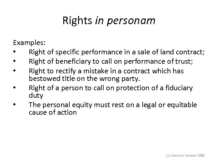 Rights in personam Examples: • Right of specific performance in a sale of land
