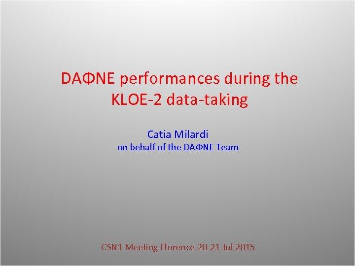 DAΦNE performances during the KLOE-2 data-taking Catia Milardi on behalf of the DAFNE Team