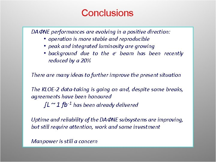 Conclusions DAFNE performances are evolving in a positive direction: • operation is more stable