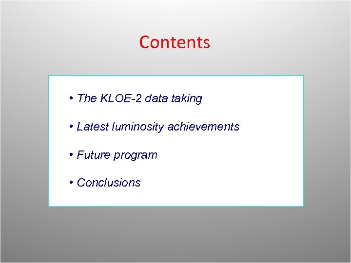 Contents • The KLOE-2 data taking • Latest luminosity achievements • Future program •