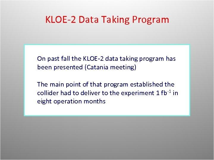 KLOE-2 Data Taking Program On past fall the KLOE-2 data taking program has been
