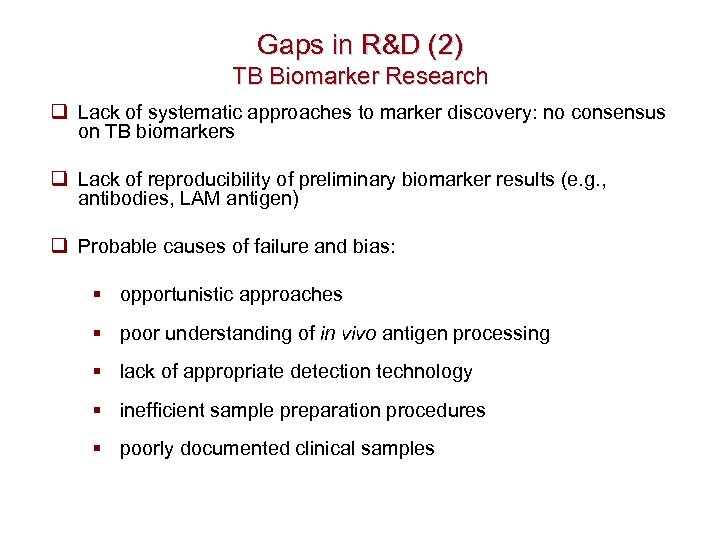 Gaps in R&D (2) TB Biomarker Research q Lack of systematic approaches to marker