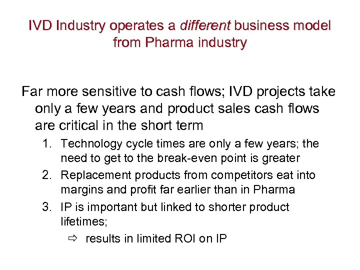 IVD Industry operates a different business model from Pharma industry Far more sensitive to