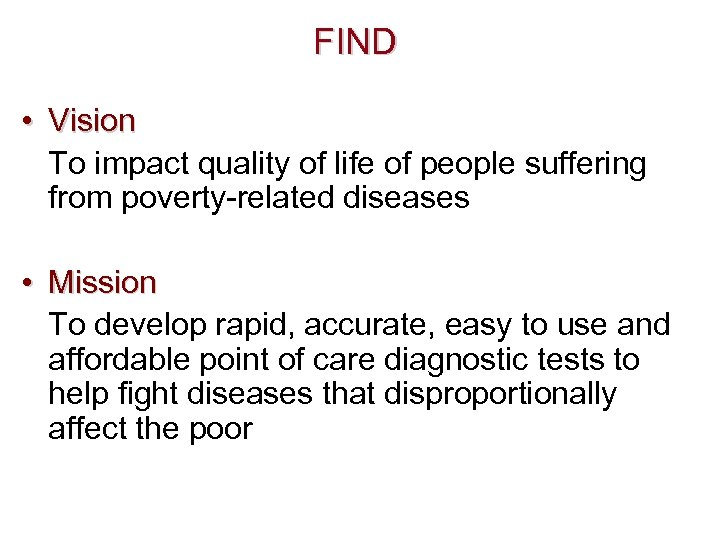 FIND • Vision To impact quality of life of people suffering from poverty-related diseases