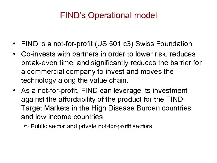FIND's Operational model • FIND is a not-for-profit (US 501 c 3) Swiss Foundation