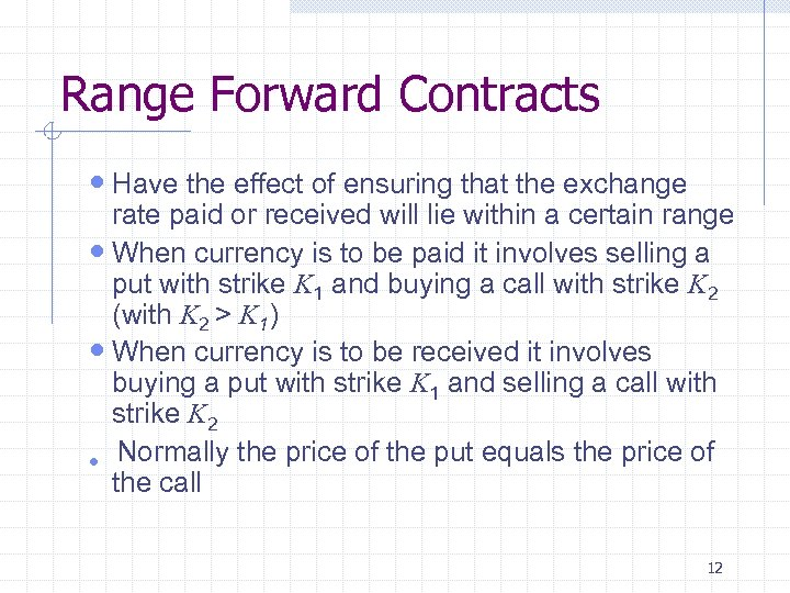 Range Forward Contracts Have the effect of ensuring that the exchange rate paid or
