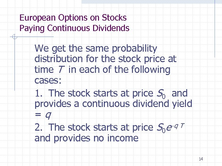 European Options on Stocks Paying Continuous Dividends We get the same probability distribution for